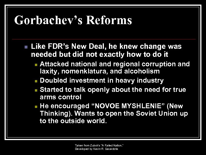 Gorbachev's Reforms n Like FDR's New Deal, he knew change was needed but did