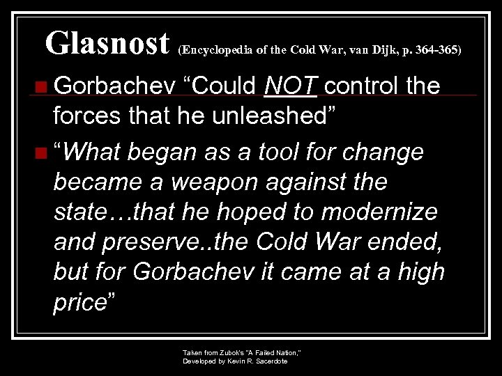 "Glasnost (Encyclopedia of the Cold War, van Dijk, p. 364 -365) n Gorbachev ""Could"