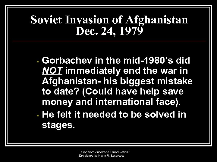 Soviet Invasion of Afghanistan Dec. 24, 1979 Gorbachev in the mid-1980's did NOT immediately