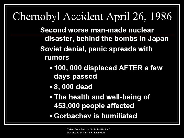 Chernobyl Accident April 26, 1986 Second worse man-made nuclear disaster, behind the bombs in
