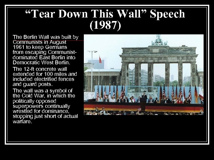 """""""Tear Down This Wall"""" Speech (1987) The Berlin Wall was built by Communists in"""