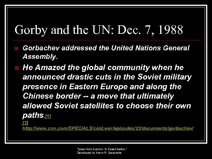 Gorby and the UN: Dec. 7, 1988 n Gorbachev addressed the United Nations General