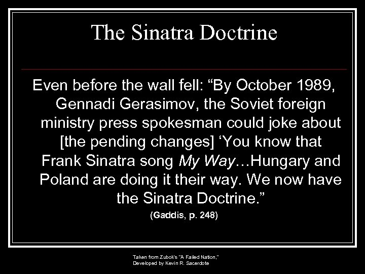 """The Sinatra Doctrine Even before the wall fell: """"By October 1989, Gennadi Gerasimov, the"""