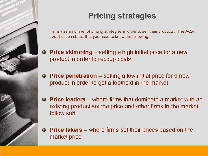 Pricing strategies Firms use a number of pricing strategies in order to sell their