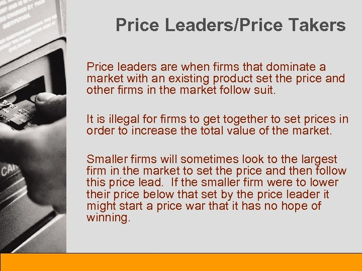 Price Leaders/Price Takers Price leaders are when firms that dominate a market with an
