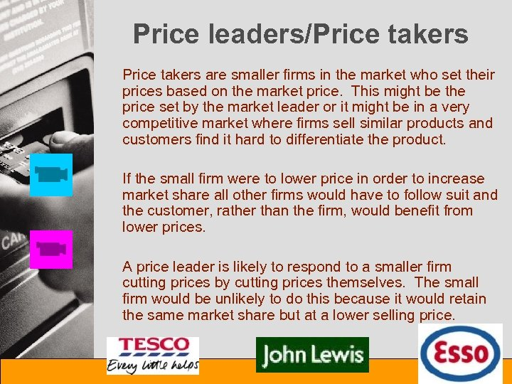 Price leaders/Price takers are smaller firms in the market who set their prices based