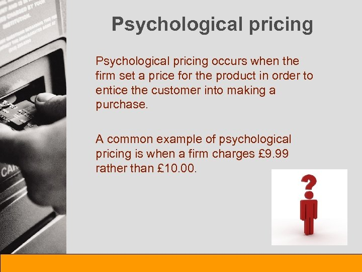 Psychological pricing occurs when the firm set a price for the product in order