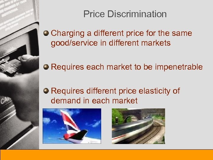 Price Discrimination Charging a different price for the same good/service in different markets Requires