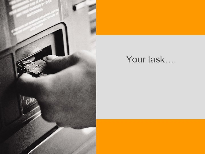 Your task….