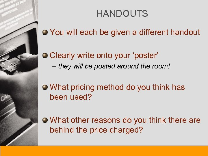 HANDOUTS You will each be given a different handout Clearly write onto your 'poster'