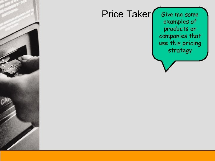Price Taker Give me some examples of products or companies that use this pricing