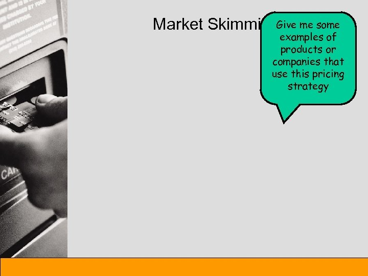 Market Skimming. Give me some examples of products or companies that use this pricing