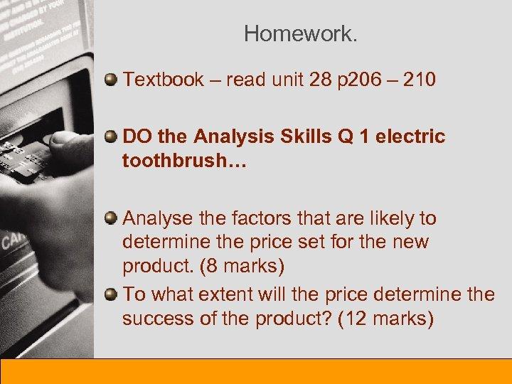 Homework. Textbook – read unit 28 p 206 – 210 DO the Analysis Skills