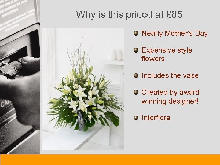 Why is this priced at £ 85 Nearly Mother's Day Expensive style flowers Includes