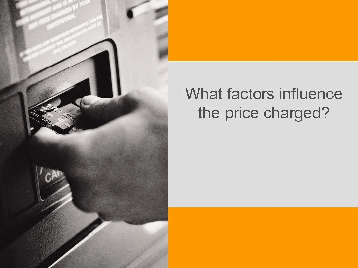 What factors influence the price charged?