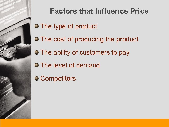 Factors that Influence Price The type of product The cost of producing the product