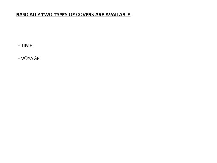 BASICALLY TWO TYPES OF COVERS ARE AVAILABLE - TIME - VOYAGE