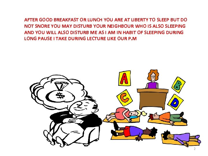 AFTER GOOD BREAKFAST OR LUNCH YOU ARE AT LIBERTY TO SLEEP BUT DO NOT