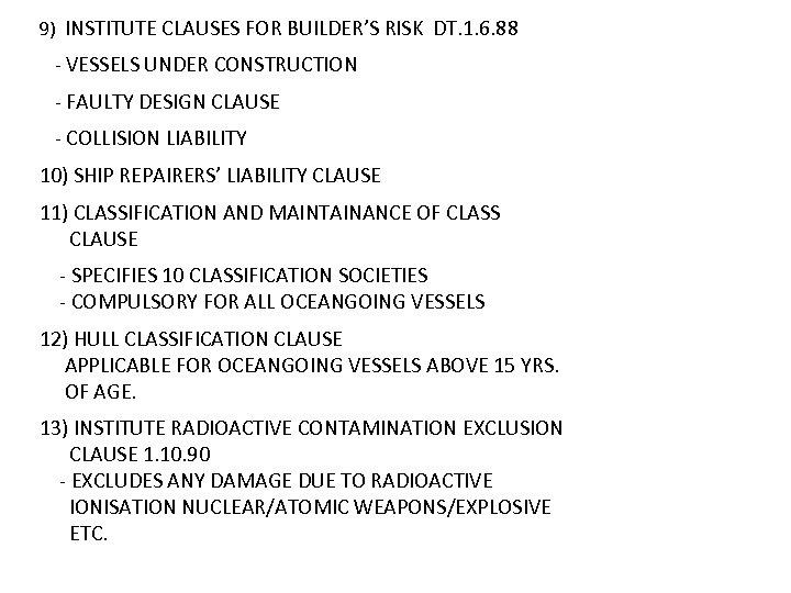 9) INSTITUTE CLAUSES FOR BUILDER'S RISK DT. 1. 6. 88 - VESSELS UNDER CONSTRUCTION