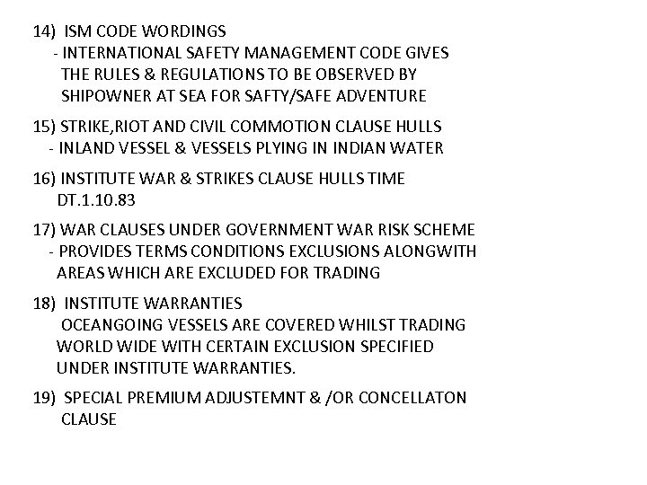 14) ISM CODE WORDINGS - INTERNATIONAL SAFETY MANAGEMENT CODE GIVES THE RULES & REGULATIONS