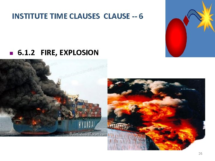 INSTITUTE TIME CLAUSES CLAUSE -- 6 n 6. 1. 2 FIRE, EXPLOSION 26