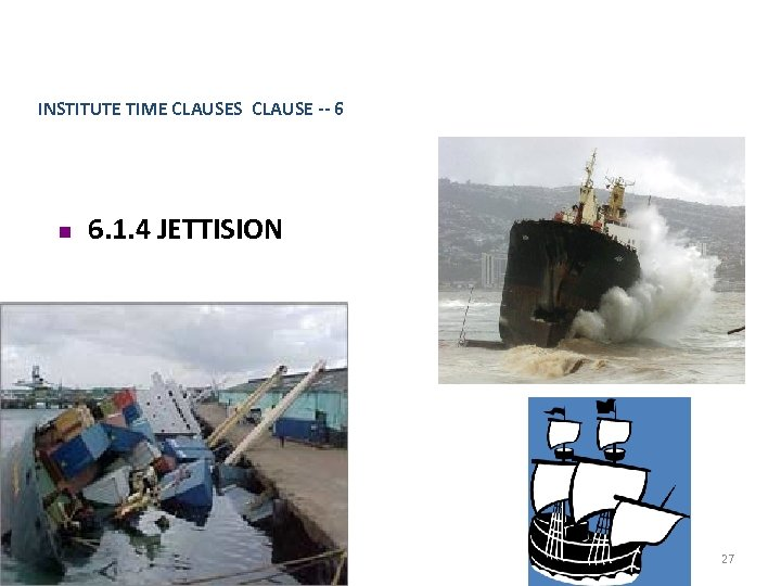 INSTITUTE TIME CLAUSES CLAUSE -- 6 n 6. 1. 4 JETTISION 27