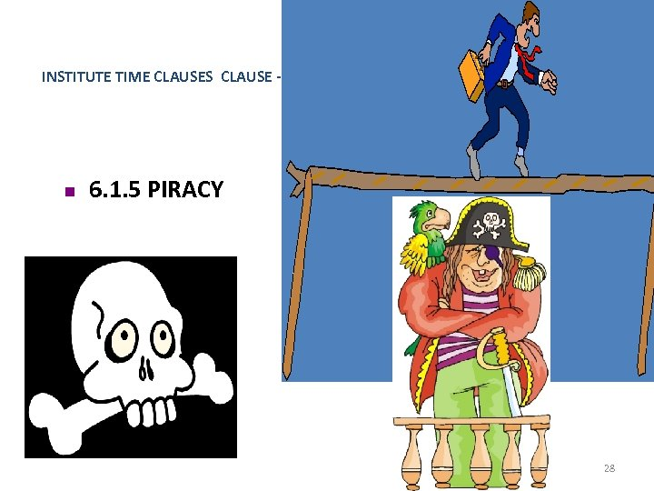 INSTITUTE TIME CLAUSES CLAUSE -- 6 n 6. 1. 5 PIRACY 28