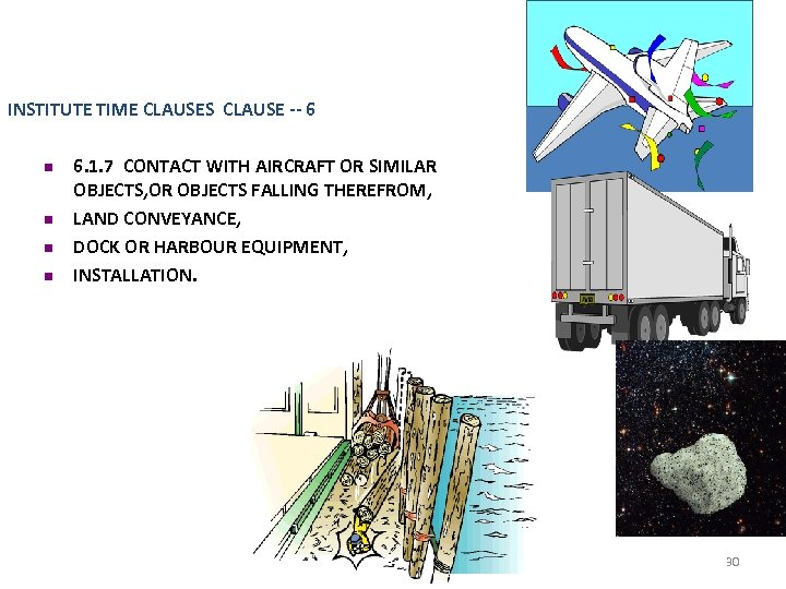 INSTITUTE TIME CLAUSES CLAUSE -- 6 n n 6. 1. 7 CONTACT WITH AIRCRAFT