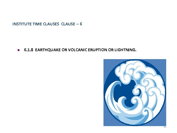 INSTITUTE TIME CLAUSES CLAUSE -- 6 n 6. 1. 8 EARTHQUAKE OR VOLCANIC ERUPTION