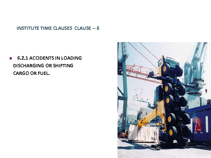 INSTITUTE TIME CLAUSES CLAUSE -- 6 n 6. 2. 1 ACCIDENTS IN LOADING DISCHARGING