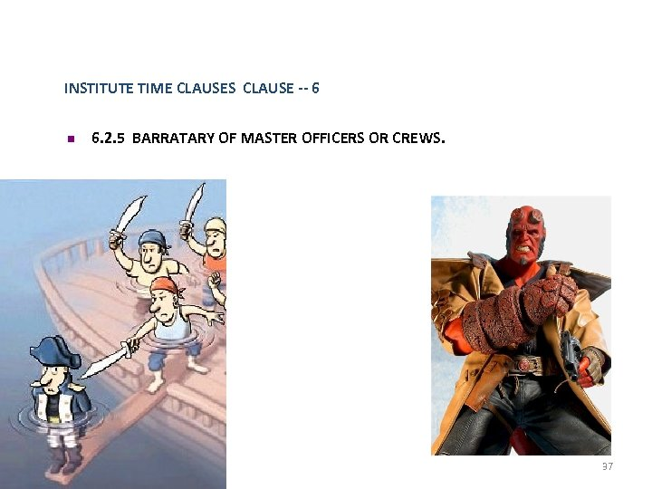 INSTITUTE TIME CLAUSES CLAUSE -- 6 n 6. 2. 5 BARRATARY OF MASTER OFFICERS