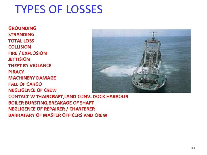 TYPES OF LOSSES GROUNDING STRANDING TOTAL LOSS COLLISION FIRE / EXPLOSION JETTISION THEFT BY
