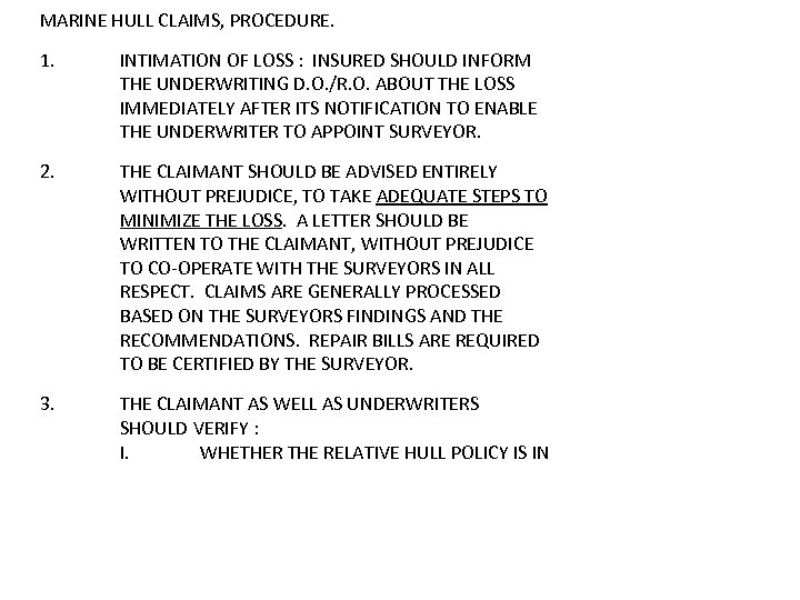 MARINE HULL CLAIMS, PROCEDURE. 1. INTIMATION OF LOSS : INSURED SHOULD INFORM THE UNDERWRITING
