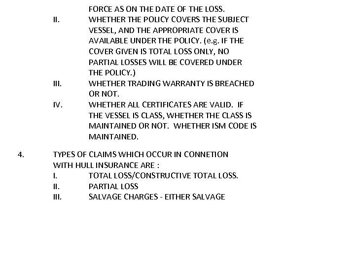 II. III. IV. 4. FORCE AS ON THE DATE OF THE LOSS. WHETHER THE