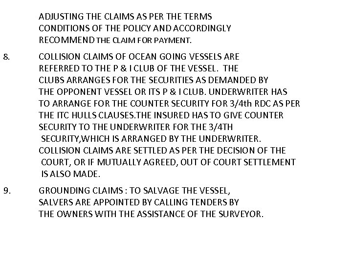 ADJUSTING THE CLAIMS AS PER THE TERMS CONDITIONS OF THE POLICY AND ACCORDINGLY RECOMMEND