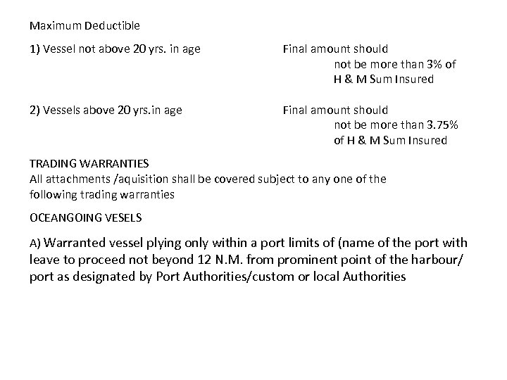 Maximum Deductible 1) Vessel not above 20 yrs. in age Final amount should not