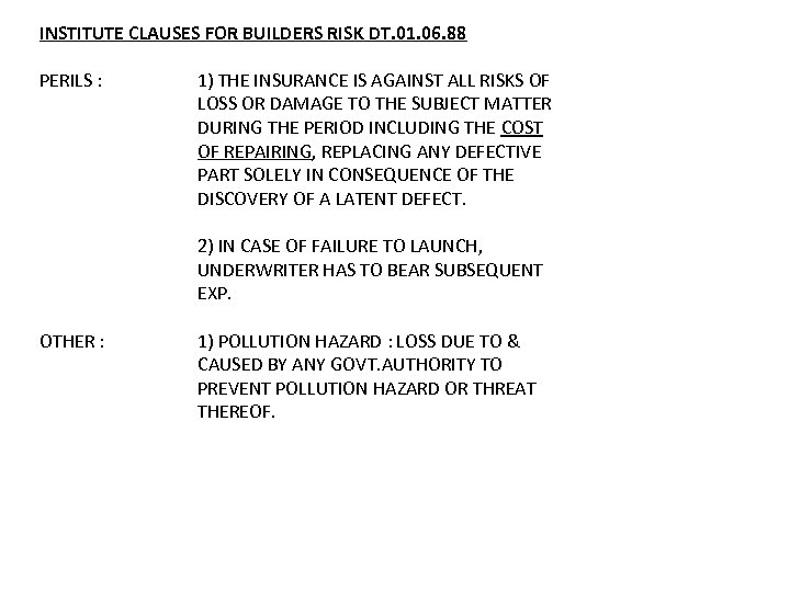 INSTITUTE CLAUSES FOR BUILDERS RISK DT. 01. 06. 88 PERILS : 1) THE INSURANCE