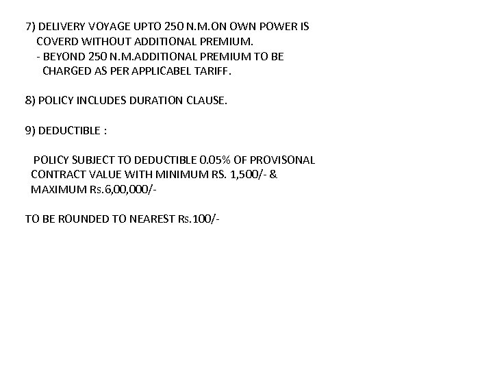 7) DELIVERY VOYAGE UPTO 250 N. M. ON OWN POWER IS COVERD WITHOUT ADDITIONAL