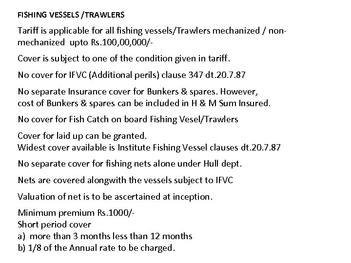 FISHING VESSELS /TRAWLERS Tariff is applicable for all fishing vessels/Trawlers mechanized / nonmechanized upto