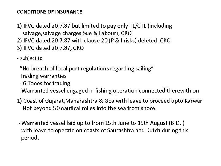 CONDITIONS OF INSURANCE 1) IFVC dated 20. 7. 87 but limited to pay only