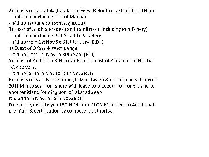2) Coasts of karnataka, Kerala and West & South coasts of Tamil Nadu upto