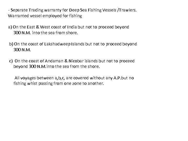 - Separate Trading warranty for Deep Sea Fishing Vessels /Trawlers. Warranted vessel employed for
