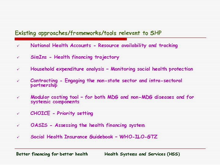Existing approaches/frameworks/tools relevant to SHP ü National Health Accounts - Resource availability and tracking
