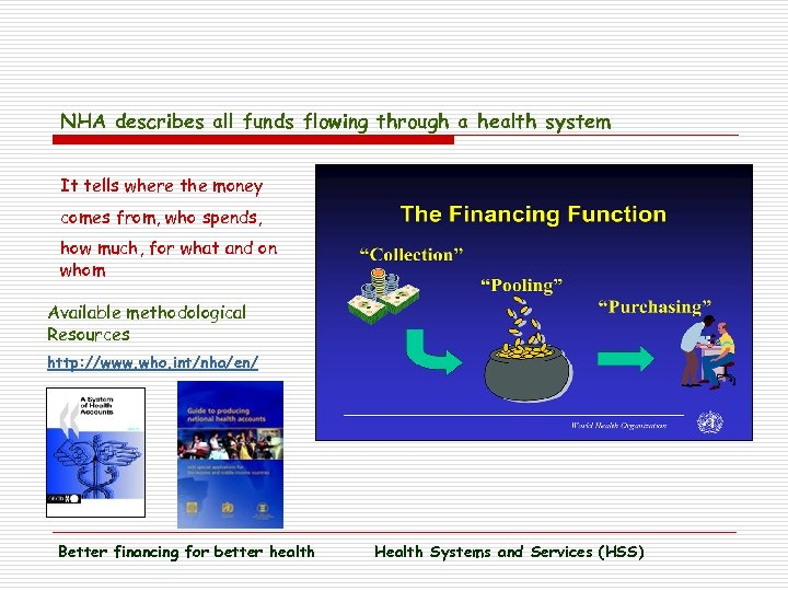 NHA describes all funds flowing through a health system It tells where the money