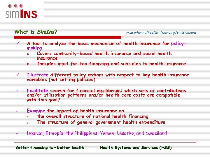 What is Sim. Ins? www. who. int/health_financing/tools/simins ü A tool to analyze the basic
