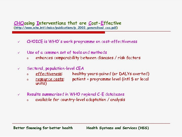 CHOosing Interventions that are Cost-Effective (http: //www. who. int/choice/publications/p_2003_generalised_cea. pdf) ü ü CHOICE is