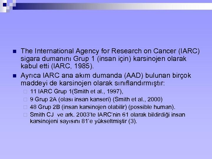 n n The International Agency for Research on Cancer (IARC) sigara dumanını Grup 1