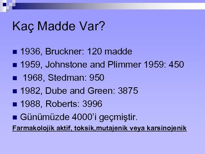 Kaç Madde Var? 1936, Bruckner: 120 madde n 1959, Johnstone and Plimmer 1959: 450