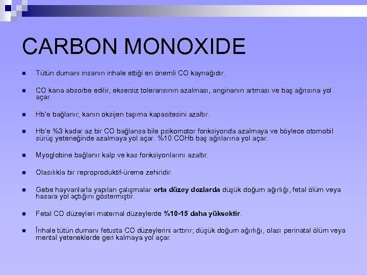CARBON MONOXIDE n Tütün dumanı insanın inhale ettiği en önemli CO kaynağıdır. n CO