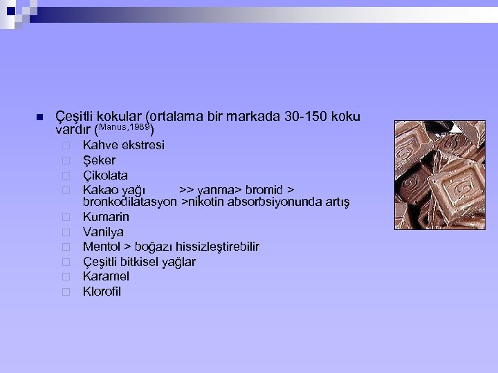 n Çeşitli kokular (ortalama bir markada 30 -150 koku vardır (Manus, 1989) ¨ ¨